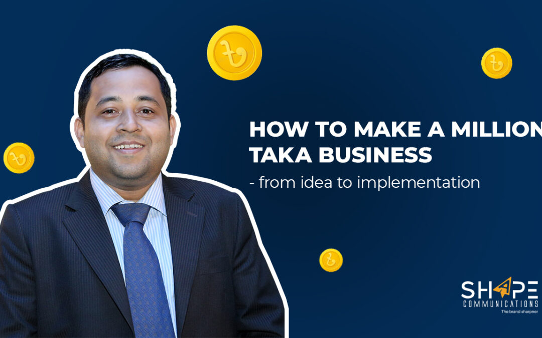 How to Make a Million Taka Business – From Idea to implementation.
